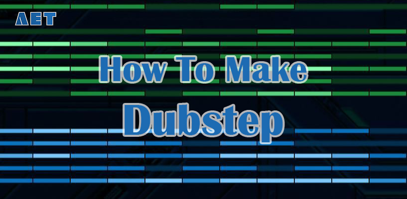 how to make dubstep